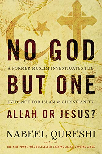 No God But One: Allah or Jesus?: A Former Muslim Investigates the Evidence for Islam and Christianity from Zondervan