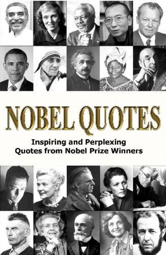 Nobel Quotes: Inspiring and Perplexing Quotes Of Nobel Prize Winners from Createspace Independent Publishing Platform
