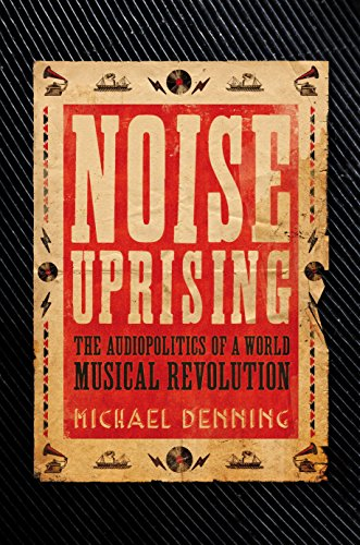 Noise Uprising: The Audiopolitics of a World Musical Revolution from Verso