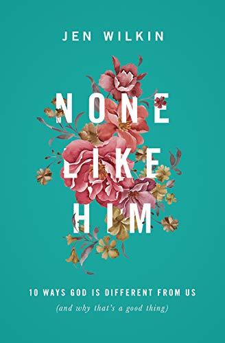None Like Him: 10 Ways God Is Different from Us (and Why That's a Good Thing) from Crossway Books