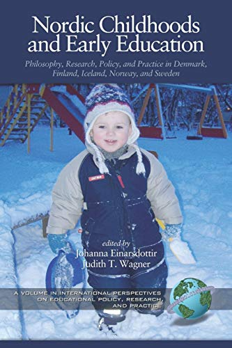 Nordic Childhoods and Early Education: Philosophy, Research, Policy and Practice in Denmark, Finland, Iceland, Norway, and Sweden (International ... on Educational Policy, Research and Practice) from Information Age Publishing