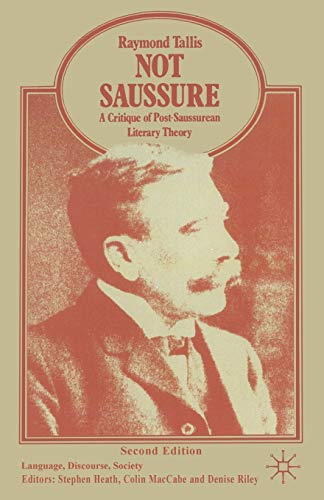Not Saussure: A Critique of Post-Saussurean Literary Theory (Language, Discourse, Society) from Palgrave Macmillan