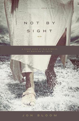 Not by Sight: A Fresh Look at Old Stories of Walking by Faith from Crossway Books