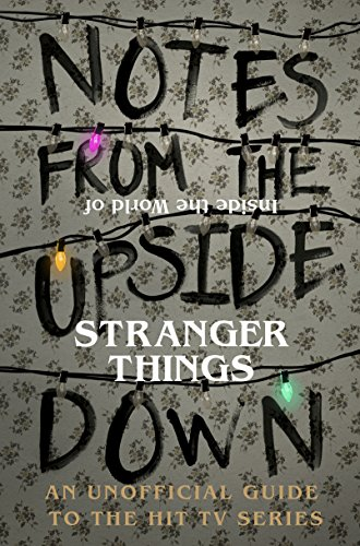 Notes From the Upside Down – Inside the World of Stranger Things: An Unofficial Handbook to the Hit TV Series from Ebury Press