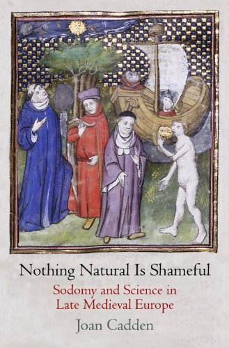 Nothing Natural Is Shameful: Sodomy and Science in Late Medieval Europe (The Middle Ages Series) from University of Pennsylvania Press