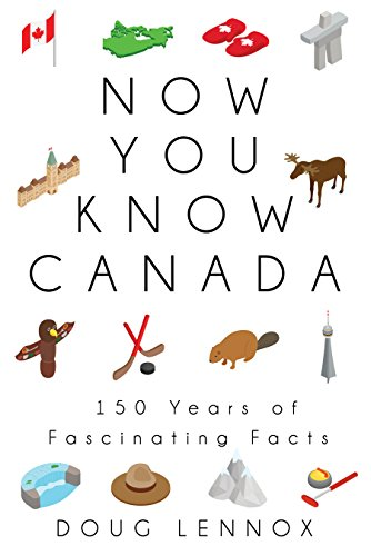 Now You Know Canada: 150 Years of Fascinating Facts from KLO80