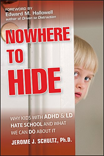Nowhere to Hide: Why Kids with ADHD and LD Hate School and What We Can Do About It from Jossey-Bass
