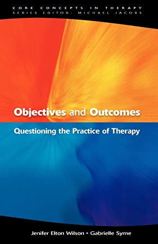 Objectives And Outcomes: Questioning The Practice Of Therapy (Core Concepts in Therapy) from Open University Press