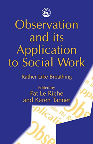 Observation and its Application to Social Work: Rather Like Breathing from Jessica Kingsley Publishers