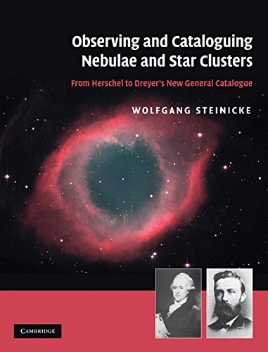 Observing and Cataloguing Nebulae and Star Clusters: From Herschel to Dreyer's New General Catalogue from Cambridge University Press