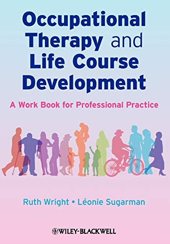 Occupational Therapy and Life Course Development: A Work Book for Professional Practice from John Wiley & Sons