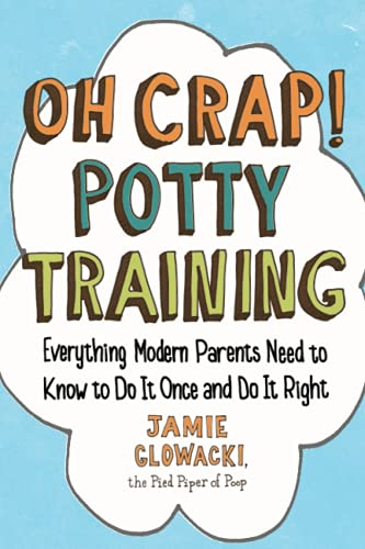 Oh Crap! Potty Training: Everything Modern Parents Need to Know  to Do It Once and Do It Right (Volume 1) (Oh Crap Parenting) from Gallery Books
