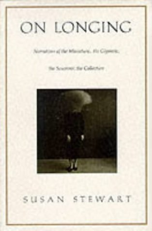 On Longing: Narratives of the Miniature, the Gigantic, the Souvenir, the Collection from Duke University Press