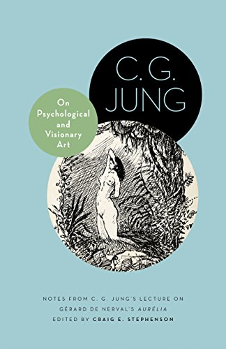 "On Psychological and Visionary Art: Notes from C. G. Jung's Lecture on Gérard de Nerval's ""Aurélia"" (Philemon Foundation Series) from Princeton University Press"