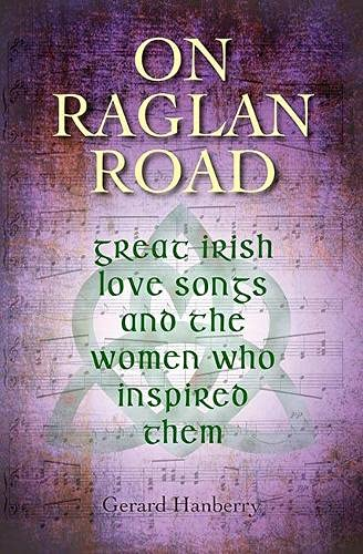 On Raglan Road: Great Irish Love Songs and the Women Who Inspired Them 2016 from The Collins Press