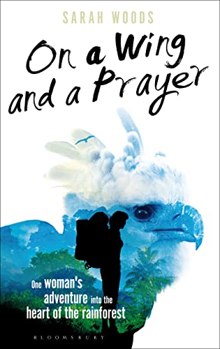 On a Wing and a Prayer: One Woman's Adventure into the Heart of the Rainforest (Bloomsbury Nature Writing) from Bloomsbury Natural History