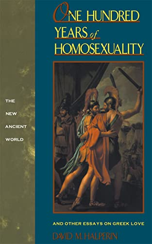 One Hundred Years of Homosexuality: And Other Essays on Greek Love (New Ancient World) from Routledge