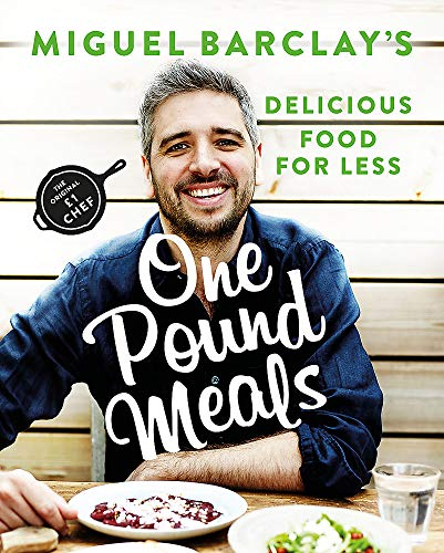 One Pound Meals: Delicious Food for Less from Miguel Barclay