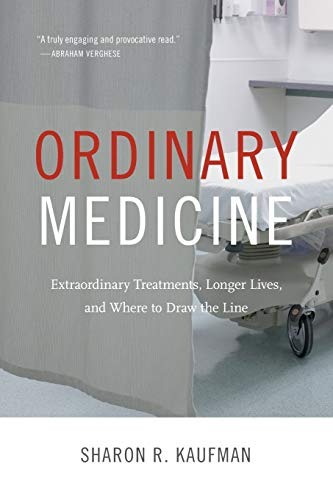 Ordinary Medicine (Critical Global Health: Evidence, Efficacy, Ethnography): Extraordinary Treatments, Longer Lives, and Where to Draw the Line from Duke University Press