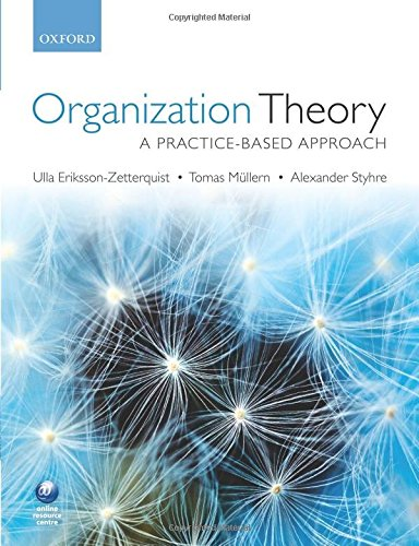 Organization Theory: A Practice Based Approach from Oxford University Press, USA