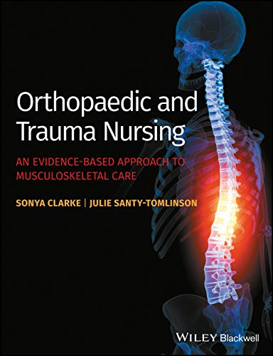 Orthopaedic and Trauma Nursing - An Evidence-based Approach to Musculoskeletal Care from Wiley-Blackwell