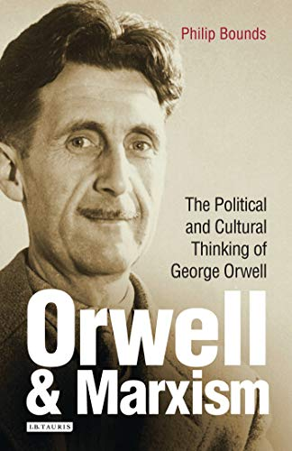 Orwell and Marxism: The Political and Cultural Thinking of George Orwell (International Library of Cultural Studies) from I. B. Tauris & Company