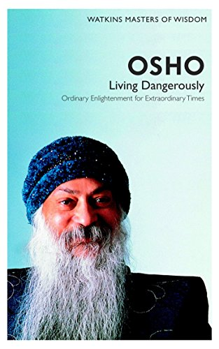 Osho: Living Dangerously- Ordinary Enlightenment for Extraordinary Times (Masters of Wisdom) from Watkins Publishing LTD