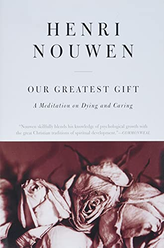 Our Greatest Gift: A Meditation on Dying and Caring from HarperOne