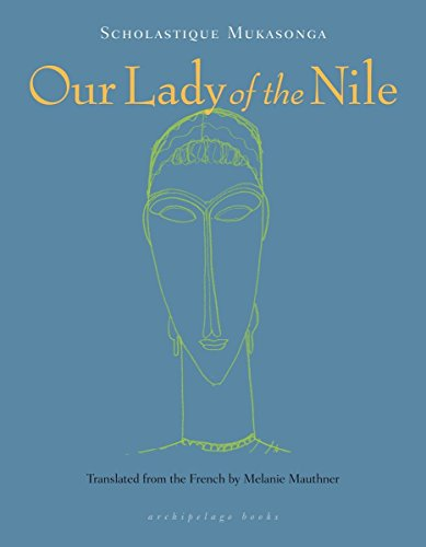 Our Lady of the Nile : A Novel from Archipelago Books