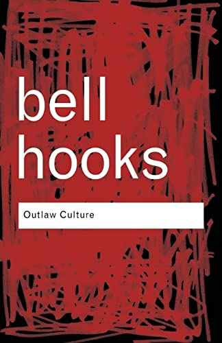Outlaw Culture: Resisting Representations: Volume 83 (Routledge Classics) from bell hooks