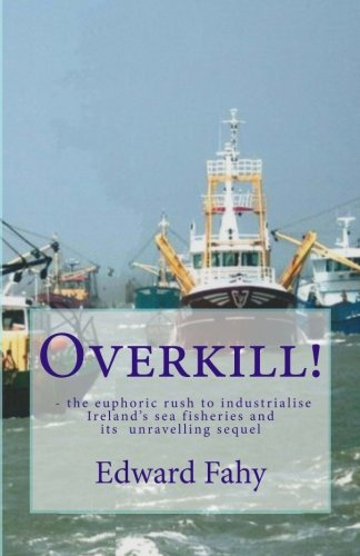 Overkill!: The euphoric rush to industrialise Ireland's sea fisheries and its unravelling sequel from Amazon