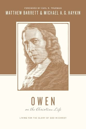 Owen on the Christian Life: Living for the Glory of God in Christ (Theologians on the Christian Life) from Crossway Books