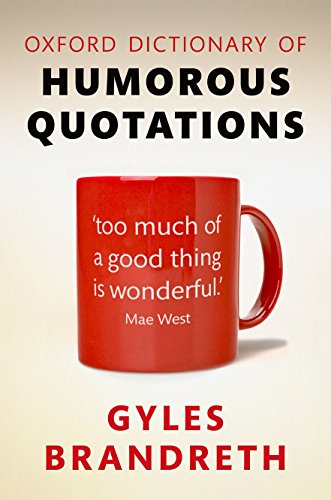 Oxford Dictionary of Humorous Quotations from OUP Oxford