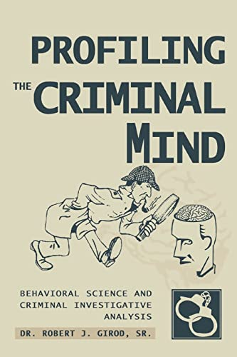 PROFILING THE CRIMINAL MIND: BEHAVIORAL SCIENCE AND CRIMINAL INVESTIGATIVE ANALYSIS from iUniverse
