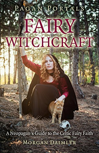 Pagan Portals - Fairy Witchcraft: A Neopagan's Guide to the Celtic Fairy Faith from Moon Books