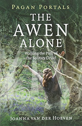 Pagan Portals - The Awen Alone: Walking the Path of the Solitary Druid from Moon Books
