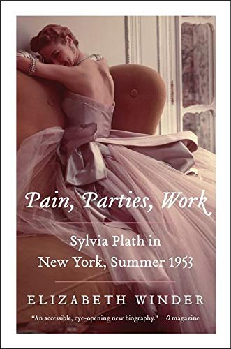 Pain, Parties, Work: Sylvia Plath in New York, Summer 1953 (P.S.) from Harper Perennial