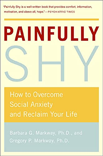 Painfully Shy: How to Overcome Social Anxiety and Reclaim Your Life from St. Martin's Press