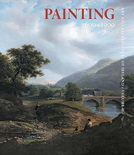 Painting 1600-1900: Art and Architecture of Ireland from Yale University Press