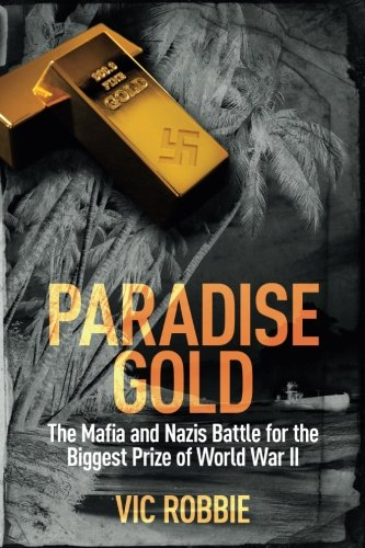 Paradise Gold: The Mafia and Nazis Battle for the Biggest Prize of World War II: Volume 2 (Ben Peters Thriller series) from Principium Press