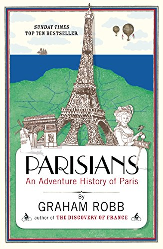 Parisians: An Adventure History of Paris from Picador