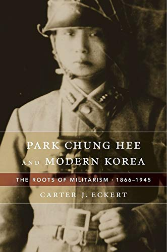 Park Chung Hee and Modern Korea: The Roots of Militarism, 1866-1945 from Harvard University Press