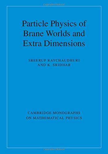 Particle Physics of Brane Worlds and Extra Dimensions (Cambridge Monographs on Mathematical Physics) from Cambridge University Press