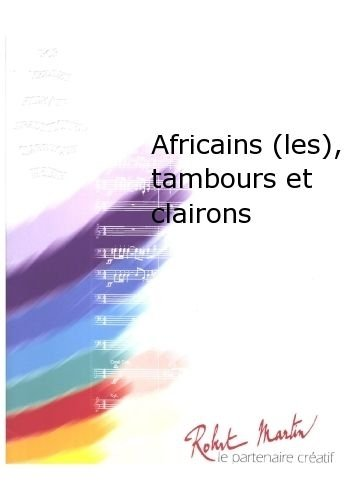 Partitions classique ROBERT MARTIN BOYER - AFRICAINS (LES), TAMBOURS ET CLAIRONS Ensemble vents from ROBERT MARTIN