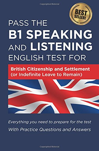 Pass The B1 Speaking and Listening English Test For British Citizenship and settlement (or Indefinite Leave to Remain): With Practice Questions and Answers from How2Become Ltd