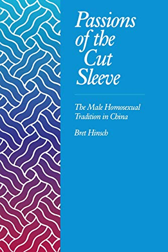 Passions of the Cut Sleeve: The Male Homosexual Tradition in China from University of California Press