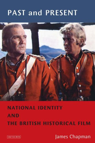 Past and Present: National Identity and the British Historical Film (Cinema and Society) from I. B. Tauris & Company