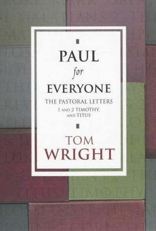 Paul for Everyone: The Pastoral Letters: 1 and 2 Timothy and Titus: Titus and 1 and 2 Timothy (New Testament for Everyone) from SPCK Publishing