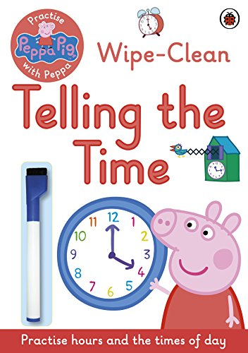 Peppa Pig: Practise with Peppa: Wipe-Clean Telling the Time from Ladybird