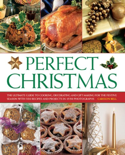 Perfect Christmas: The Ultimate Guide to Cooking, Decorating and Gift Making for the Festive Season, with 330 Recipes and Projects in 1550 Photographs from Southwater Publishing